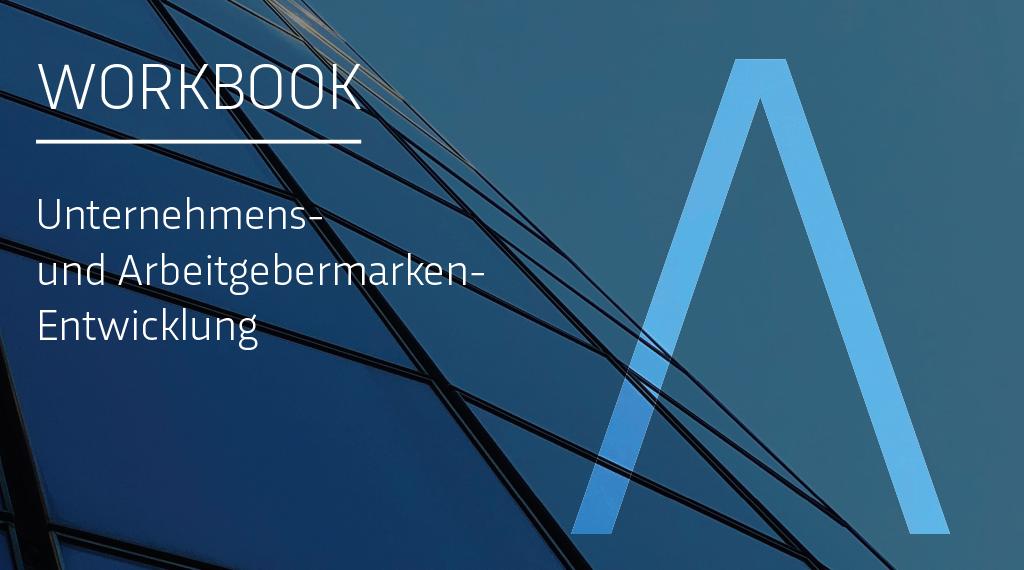 Workbook: Entwicklung von Unternehmens- und Arbeitgebermarken